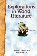 Explorations in World Literature : Readings to Enhance Academic Skills - Carole M. Shaffer-Koros