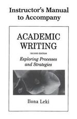Academic Writing Instructor's Manual : Exploring Processes and Strategies - Ilona Leki