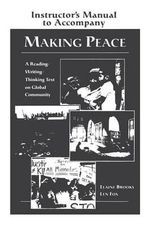 Making Peace Instructor's Manual: Instructor's Manual : A Reading / Writing / Thinking Text on Global Community - Elaine Brooks