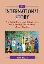 The International Story : An Anthology with Guidelines for Reading and Writing About Fiction - Ruth Spack