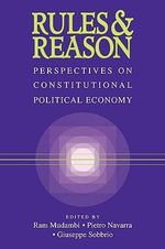 Rules and Reason : Perspectives on Constitutional Political Economy