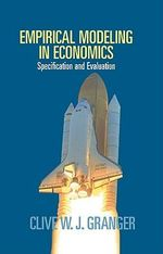 Empirical Modeling in Economics : Specification and Evaluation - Clive W. J. Granger