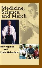 Medicine, Science and Merck - P. Roy Vagelos