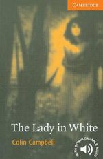 The Lady in White : Cambridge Readers : Level 4 - Colin Campbell