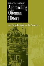 Approaching Ottoman History : An Introduction to the Sources - Suraiya Faroqhi