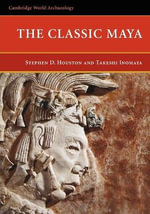 The Classic Maya : A History of Ancient Maya Color - Stephen D. Houston