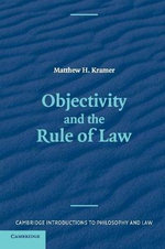 Objectivity and the Rule of Law - Matthew H. Kramer