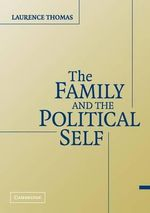 The Family and the Political Self - Laurence Thomas