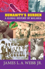 Humanity's Burden : A Global History of Malaria - James L. A. Webb