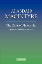 The Tasks of Philosophy: Volume 1 : Selected Essays - Alasdair MacIntyre