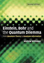 Einstein, Bohr and the Quantum Dilemma : From Quantum Theory to Quantum Information - Andrew Whitaker
