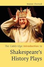 The Cambridge Introduction to Shakespeare's History Plays : Cambridge Introductions to Literature - Warren L. Chernaik