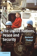The United Nations, Peace and Security : From Collective Security to the Responsibility to Protect - Ramesh Thakur