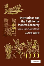 Institutions and the Path to the Modern Economy : Lessons from Medieval Trade - Avner Greif