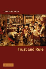 Trust and Rule : Cambridge Studies in Comparative Politics  - Charles Tilly