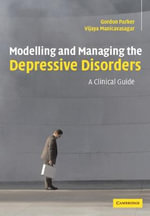 Modelling and Managing the Depressive Disorders : A Clinical Guide - Gordon Parker