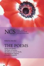 The Poems : Venus and Adonis, The Rape of Lucrece, The Phoenix and the Turtle, The Passionate Pilgrim, A Lover's Complaint - William Shakespeare