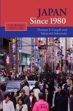 Japan Since 1980 : World Since 1980 - Thomas F. Cargill