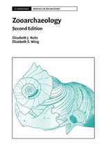 Zooarchaeology : Cambridge Manuals in Archaeology - Elizabeth J. Reitz
