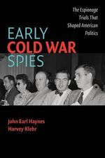 Early Cold War Spies : The Espionage Trials That Shaped American Politics - John Haynes