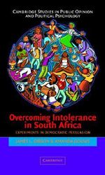Overcoming Intolerance in South Africa : Experiments in Democratic Persuasion - James L. Gibson