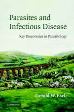 Parasites and Infectious Disease : Discovery by Serendipity and Otherwise - Gerald W. Esch