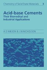 Acid-base Cements : Their Biomedical and Industrial Applications - Alan D. Wilson