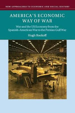 America's Economic Way of War : War and the US Economy from the Spanish-American War to the Persian Gulf War - Michael Edelstein