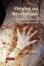Origins and Revolutions : Human Identity in Earliest Prehistory - Clive Gamble