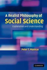 A Realist Philosophy of Social Science : Explanation and Understanding - Peter Manicas