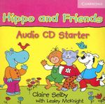 Hippo and Friends Starter Audio CD : Starter - Claire Selby