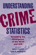 Understanding Crime Statistics : Revisiting the Divergence of the NCVS and the UCR