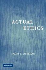 Actual Ethics - James Otteson