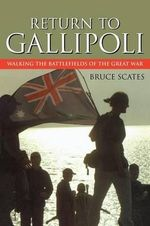 Return to Gallipoli : Walking the Battlefields of the Great War - Bruce Scates