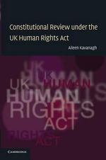 Constitutional Review Under the UK Human Rights Act - Aileen Kavanagh