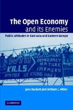 The Open Economy and Its Enemies : Public Attitudes in East Asia and Eastern Europe - Jane Duckett
