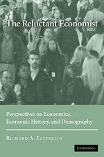 The Reluctant Economist : Perspectives on Economics, Economic History, and Demography - Richard A. Easterlin