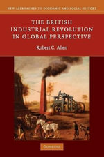 The British Industrial Revolution in Global Perspective : New Approaches to Economic and Social History - Robert C. Allen