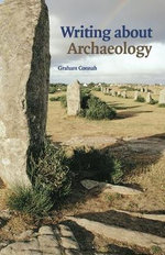 Writing About Archaeology : A Practical Guide - Graham Connah