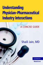 Understanding Physician-pharmaceutical Industry Interactions : A Concise Guide - Shaili Jain