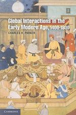 Global Interactions in the Early Modern Age : 1400-1800 - Charles H. Parker