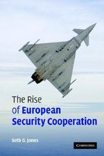 The Rise of European Security Cooperation :  Lessons from Nation-Building Operations - Seth G. Jones