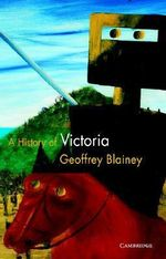 A History of Victoria : The History of Australian States Series - Geoffrey Blainey