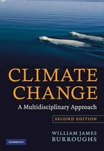 Climate Change : A Multidisciplinary Approach - 2nd Edition - William James Burroughs