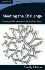 Meeting the Challenge : International Perspectives on the Teaching of Latin