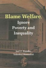 Blame Welfare, Ignore Poverty and Inequality - Joel F. Handler