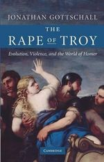 The Rape of Troy : Evolution, Violence, and the World of Homer - Jonathan Gottschall