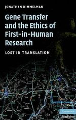 Gene Transfer and the Ethics of First-in-Human Research : Lost in Translation - Jonathan Kimmelman
