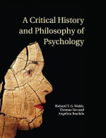 A Critical History and Philosophy of Psychology : Diversity of Context, Thought and Practice - Richard T.G. Walsh