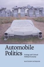 Automobile Politics : Ecology and Cultural Political Economy - Matthew Paterson